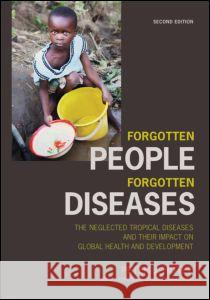 Forgotten People, Forgotten Diseases: The Neglected Tropical Diseases and Their Impact on Global Health and Development Peter J. Hotez 9781555818746