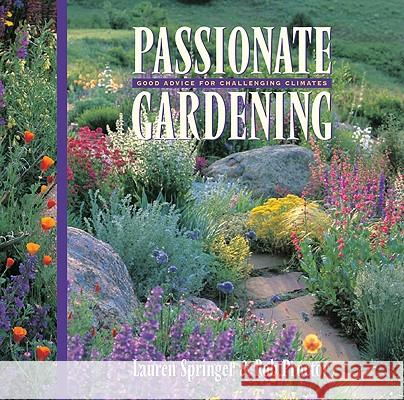Passionate Gardening: Good Advice for Challenging Climates Lauren Springer Rob Proctor 9781555913489