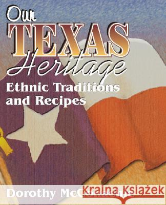 Our Texas Heritage: Ethnic Traditions and Recipes Dorothy McConachie 9781556227851