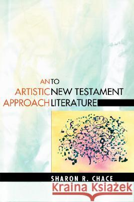An Artistic Approach to New Testament Literature Sharon R. Chace 9781556351211