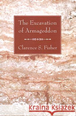 The Excavation of Armageddon Clarence S. Fisher 9781556354519