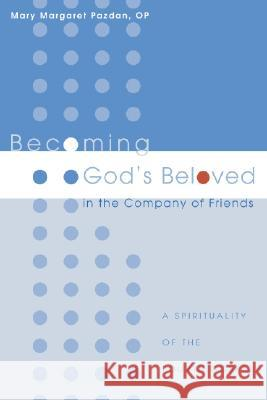 Becoming God's Beloved in the Company of Friends: A Spirituality of the Fourth Gospel Mary Margaret Pazdan 9781556354625