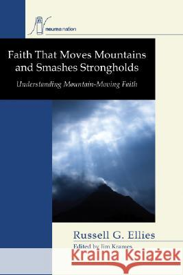 Faith That Moves Mountains and Smashes Strongholds Russell G. Ellies Jim Krames 9781556354670