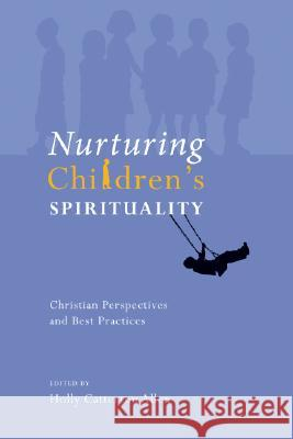 Nurturing Children's Spirituality: Christian Perspectives and Best Practices Holly Catterton Allen 9781556355585