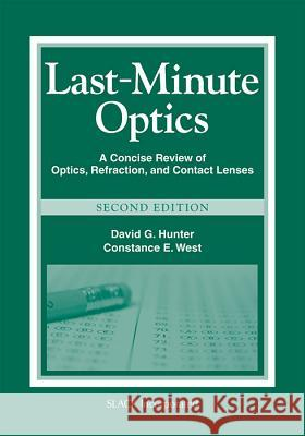Last-Minute Optics: A Concise Review of Optics, Refraction, and Contact Lenses David G. Hunter Constance E. West 9781556429279