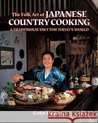 The Folk Art of Japanese Country Cooking: A Traditional Diet for Today's World Gaki Homma Gaku Homma 9781556430985