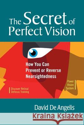 The Secret of Perfect Vision: How You Can Prevent or Reverse Nearsightedness David d 9781556436772