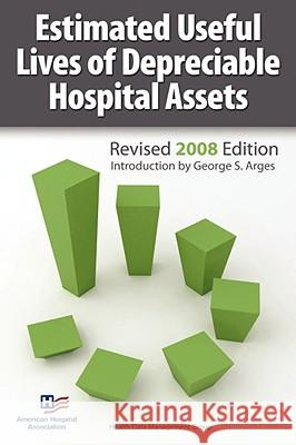 Estimated Useful Lives of Depreciable Hospital Assets American Hospital Association Ge Arges Aha Health Data Management Group 9781556483585