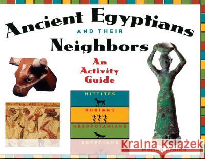 Ancient Egyptians and Their Neighbors: An Activity Guide Marian Broida Gary Beckman 9781556523601