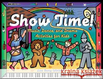 Show Time!: Music, Dance, and Drama Activities for Kids Lisa Bany-Winters 9781556523618