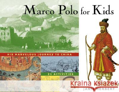 Marco Polo for Kids: His Marvelous Journey to China, 21 Activities Janis Herbert 9781556523779