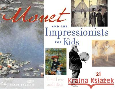 Monet and the Impressionists for Kids : Their Lives and Ideas, 21 Activities Carol Sabbeth 9781556523977