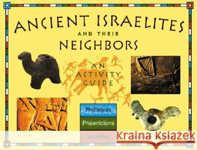 Ancient Israelites and Their Neighbors: An Activity Guide Marian Broida Scott, Professor Noegel 9781556524578