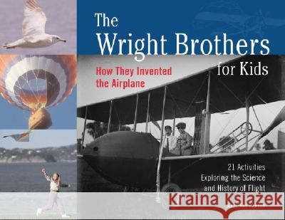 The Wright Brothers for Kids : How They Invented the Airplane, 21 Activities Exploring the Science and History of Flight Mary Kay Carson 9781556524776
