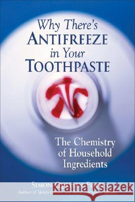 Why There's Antifreeze in Your Toothpaste: The Chemistry of Household Ingredients Simon Quellen Field 9781556526978