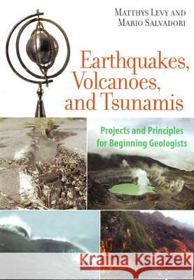 Earthquakes, Volcanoes, and Tsunamis: Projects and Principles for Beginning Geologists Matthys Levy Mario Salvadori 9781556528019