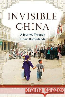 Invisible China: A Journey Through Ethnic Borderlands Colin Legerton Jacob Rawson 9781556528149