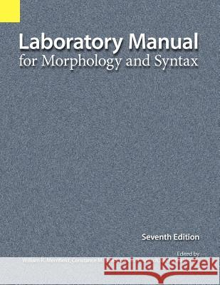 Laboratory Manual for Morphology and Syntax William R. Merrifield Naish M. Constance Calvin R. Rensch 9781556711497
