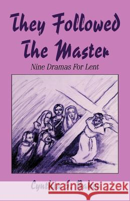 They Followed the Master: Nine Dramas for Lent Cynthia S. Baker 9781556737046