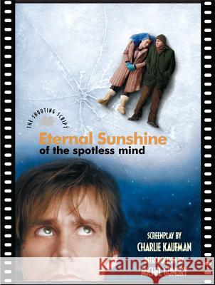 Eternal Sunshine of the Spotless Mind Michel Gondry Charlie Kaufman 9781557046109