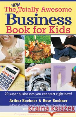 New Totally Awesome Business Book for Kids: Revised Edition Arthur Bochner Rose Bochner Adriane G. Berg 9781557047571