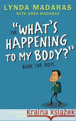 What's Happening to My Body? Book for Boys: Revised Edition Lynda Madaras Simon Sullivan Area Madaras 9781557047656