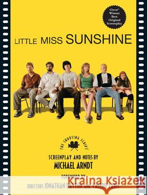 Little Miss Sunshine: The Shooting Script Michael Arndt Jonathan Dayton Valerie Faris 9781557047700
