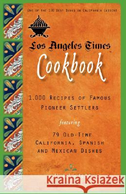 Los Angeles Times Cookbook: 1,000 Recipes of Famous Pioneer Settlers Featuring Seventy-Nine Old-Time California Spanish and Mexican Dishes Los Angeles Times 9781557090768