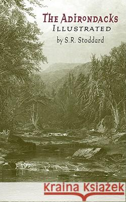 Adirondacks Illustrated: Illustrated Seneca Ray Stoddard 9781557090898