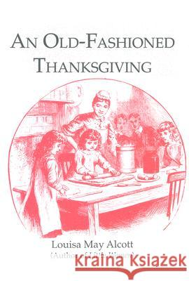 Old-Fashioned Thanksgiving Louisa May Alcott 9781557091352