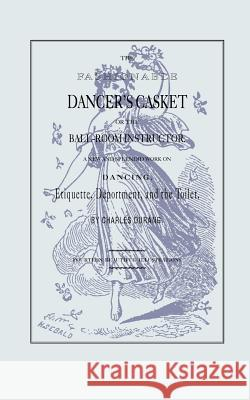 The Fashionable Dancer's Casket: Or the Ball-Room Instructor Charles Durang 9781557094445