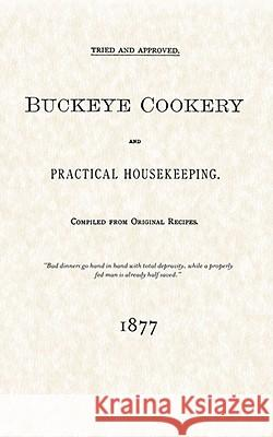 Buckeye Cookery and Practical Housekeeping: Tried and Approved, Compiled from Original Recipes Estelle Woods Wilcox 9781557095152