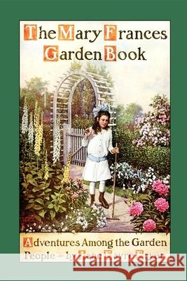 Mary Frances Garden Book: Adventures Among the Garden People Jane Eayre Fryer 9781557095893