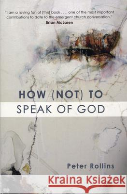 How (Not) to Speak of God Peter Rollins Brian McLaren 9781557255051