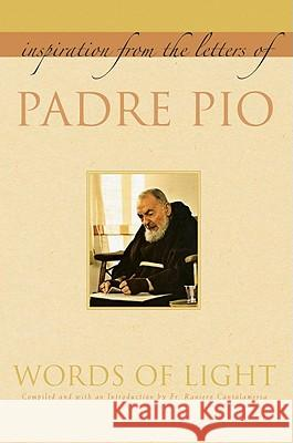Words of Light: Inspiration from the Letters of Padre Pio Padre Pio                                Raniero Cantalamessa 9781557256430