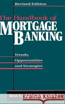 The Handbook of Mortgage Banking: Trends, Opportunities, and Strategies Jess Lederman Jess Lederman 9781557384942