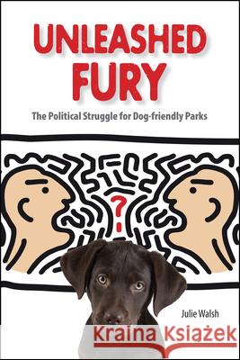 Unleashed Fury: The Political Struggle for Dog-Friendly Parks Julie Walsh 9781557535757