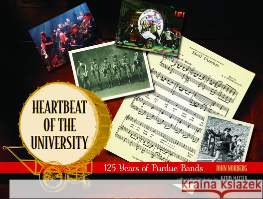 Heartbeat of the University: 125 Years of Purdue Bands John Norberg 9781557535962