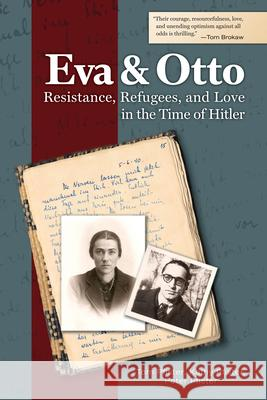 Eva and Otto: Resistance, Refugees, and Love in the Time of Hitler Tom Pfister Kathy Pfister Peter Pfister 9781557538819