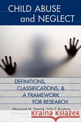 Defining and Classifying Child Abuse and Neglect Margaret M. Feerick John F. Knutson Penelope K. Trickett 9781557667595