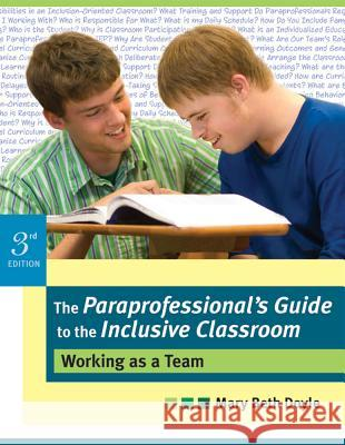 The Paraprofessional's Guide to the Inclusive Classroom: Working as a Team, Third Edition Mary Beth Doyle 9781557669247