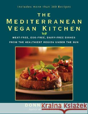 The Mediterranean Vegan Kitchen: Meat-Free, Egg-Free, Dairy-Free Dishes from the Healthiest Region Under the Sun Donna Klein 9781557883599