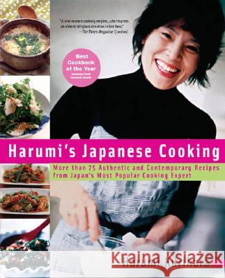 Harumi's Japanese Cooking: More Than 75 Authentic and Contemporary Recipes from Japan's Most Popularcooking Expert Harumi Kurihara 9781557884862