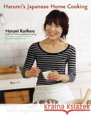 Harumi's Japanese Home Cooking: Simple, Elegant Recipes for Contemporary Tastes Harumi Kurihara 9781557885203