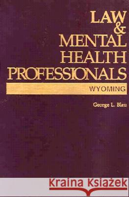Law and Mental Health Professionals: Wyoming George Blau 9781557984470