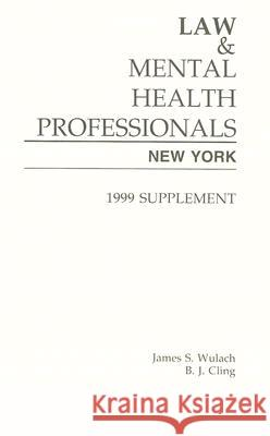Law & Mental Health Professionals: New York: Supplement James S. Wulach B. J. Cling 9781557985477