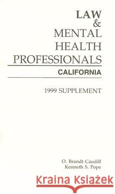Law and Mental Health Professionals: California: Supplement O. Brant Caudill Kenneth S. Pope 9781557985507
