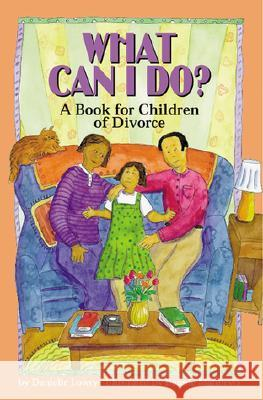 What Can I Do?: A Book for Children of Divorce Danielle Lowry Bonnie & Ellen Candace 9781557987709