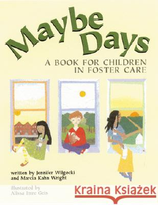 Maybe Days: A Book for Children in Foster Care Jennifer Wilgocki Marcia Kah Marcia Kahn Wright 9781557988027