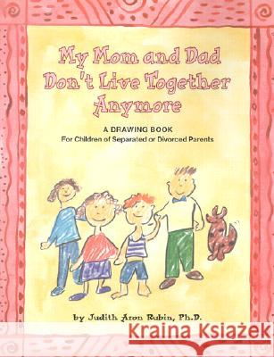 My Mom and Dad Don't Live Together Anymore: A Drawing Book for Children of Separated or Divorced Parents Judith Rubin 9781557988355